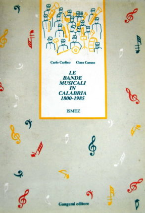 LE BANDE MUSICALI IN CALABRIA 1800 - 1985 -  LIBRO DA CONSIGLIARE - BREVE STORIA BANDA DI BAGNARA