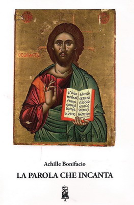 """""""LA PAROLA CHE INCANTA""""    poesie di Achille Bonifacio  componimenti in metrica raffinatissima"""